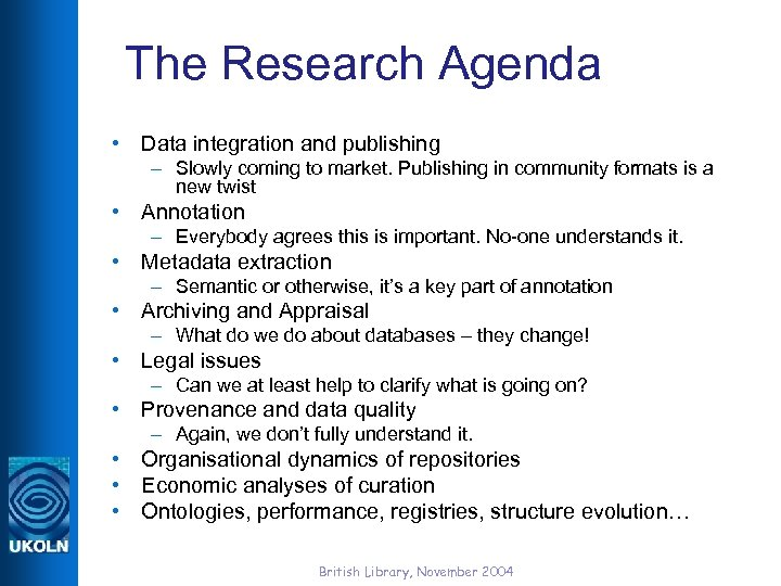 The Research Agenda • Data integration and publishing – Slowly coming to market. Publishing