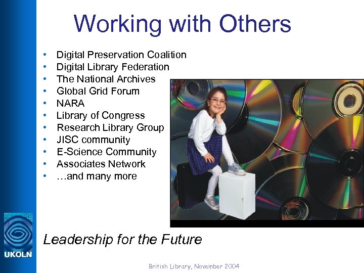 Working with Others • • • Digital Preservation Coalition Digital Library Federation The National