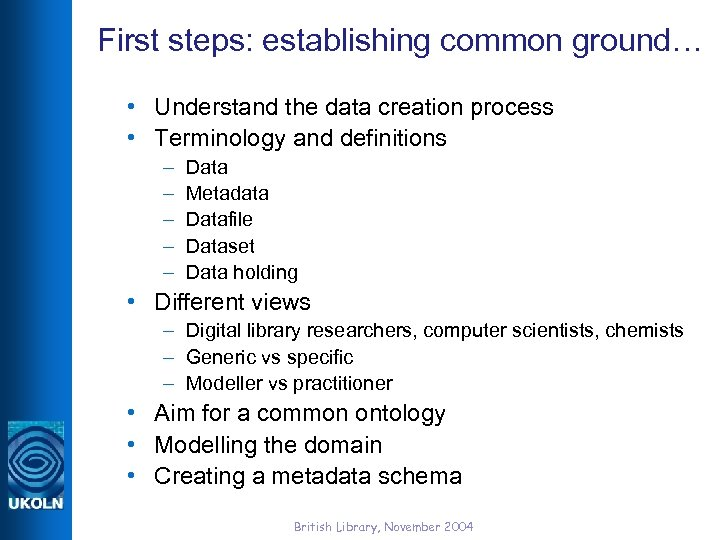 First steps: establishing common ground… • Understand the data creation process • Terminology and
