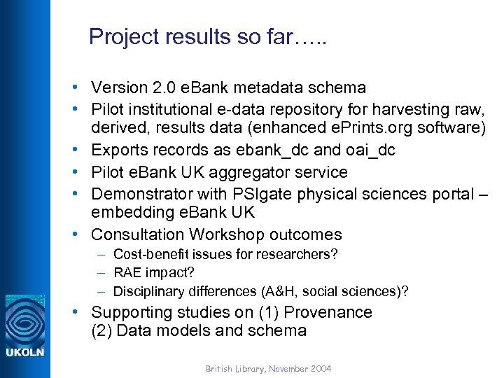 Project results so far…. . • Version 2. 0 e. Bank metadata schema •