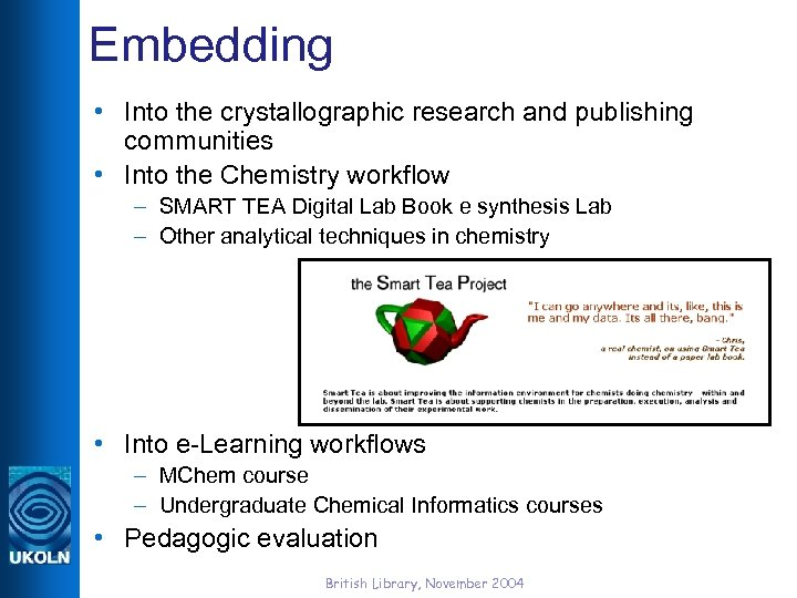 Embedding • Into the crystallographic research and publishing communities • Into the Chemistry workflow