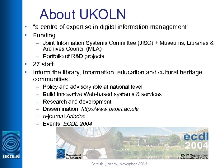 """About UKOLN • """"a centre of expertise in digital information management"""" • Funding –"""