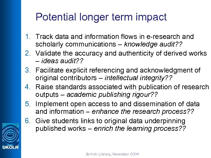 Potential longer term impact 1. Track data and information flows in e-research and scholarly