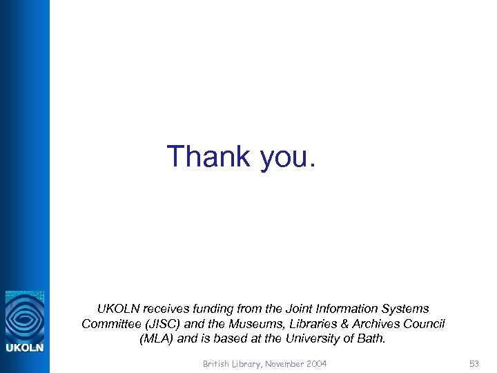 Thank you. UKOLN receives funding from the Joint Information Systems Committee (JISC) and the