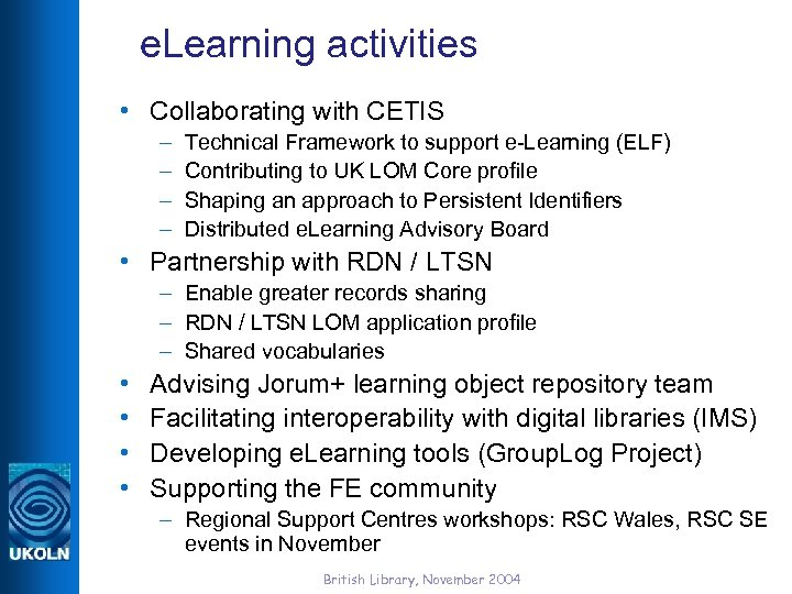 e. Learning activities • Collaborating with CETIS – – Technical Framework to support e-Learning