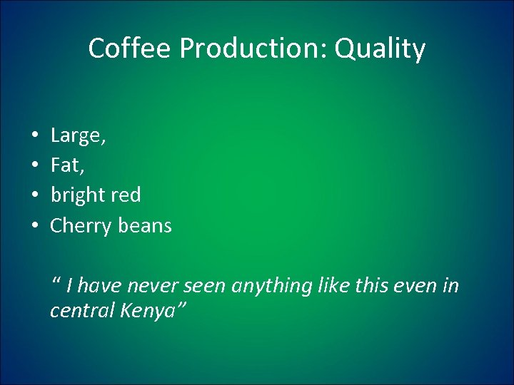 "Coffee Production: Quality • • Large, Fat, bright red Cherry beans "" I have"