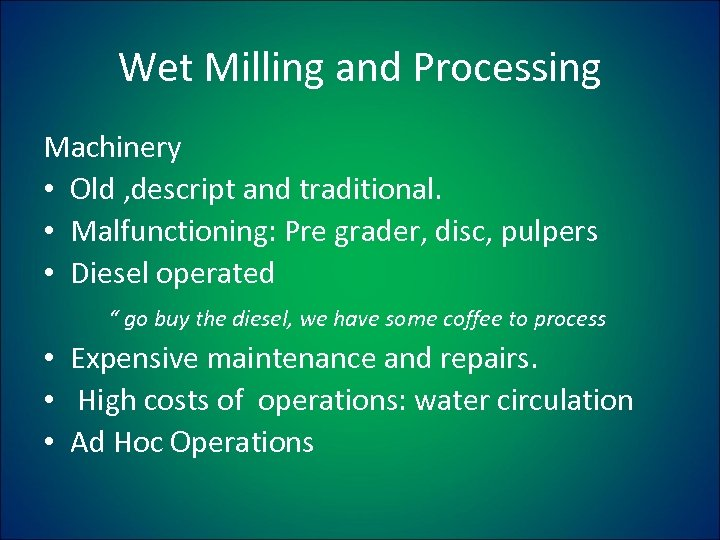 Wet Milling and Processing Machinery • Old , descript and traditional. • Malfunctioning: Pre
