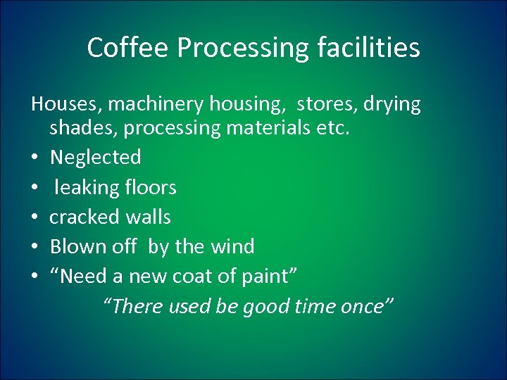 Coffee Processing facilities Houses, machinery housing, stores, drying shades, processing materials etc. • Neglected