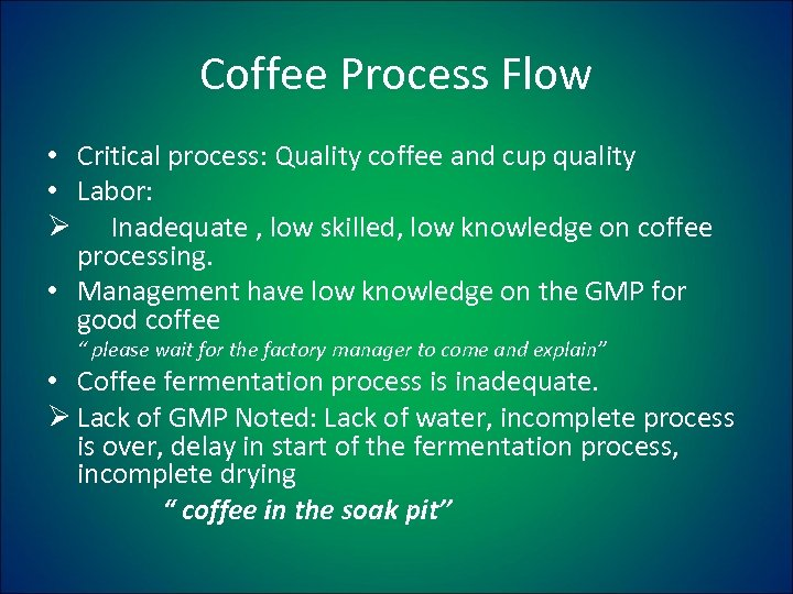 Coffee Process Flow • Critical process: Quality coffee and cup quality • Labor: Ø