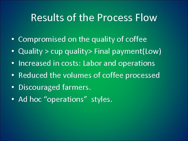 Results of the Process Flow • • • Compromised on the quality of coffee