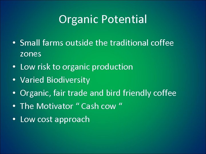 Organic Potential • Small farms outside the traditional coffee zones • Low risk to