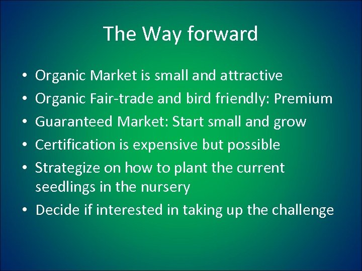 The Way forward Organic Market is small and attractive Organic Fair-trade and bird friendly: