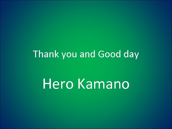Thank you and Good day Hero Kamano
