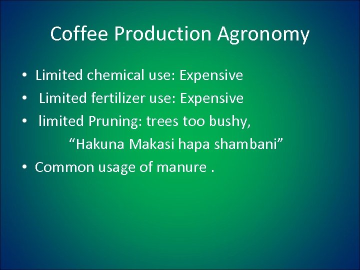 Coffee Production Agronomy • Limited chemical use: Expensive • Limited fertilizer use: Expensive •