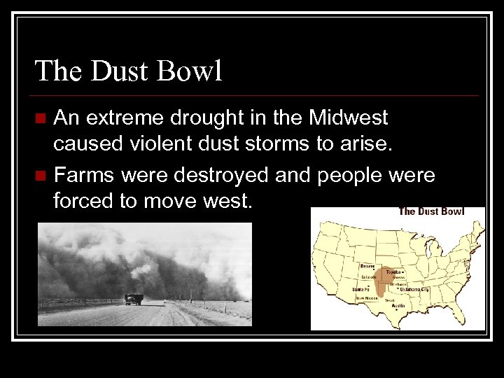 The Dust Bowl An extreme drought in the Midwest caused violent dust storms to
