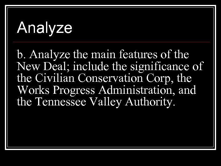 Analyze b. Analyze the main features of the New Deal; include the significance of