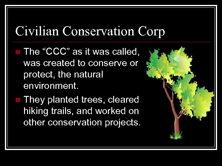 "Civilian Conservation Corp The ""CCC"" as it was called, was created to conserve or"