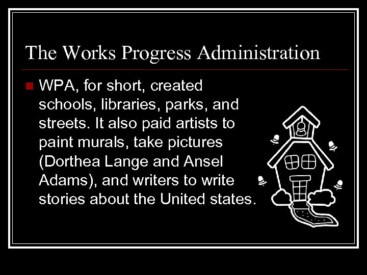 The Works Progress Administration n WPA, for short, created schools, libraries, parks, and streets.