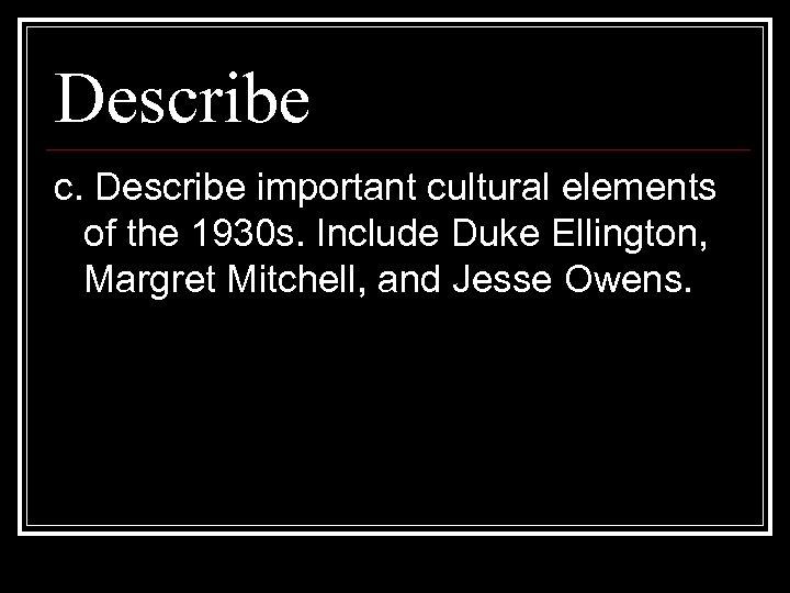 Describe c. Describe important cultural elements of the 1930 s. Include Duke Ellington, Margret