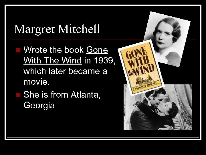 Margret Mitchell Wrote the book Gone With The Wind in 1939, which later became