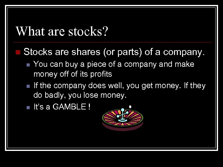 What are stocks? n Stocks are shares (or parts) of a company. n n