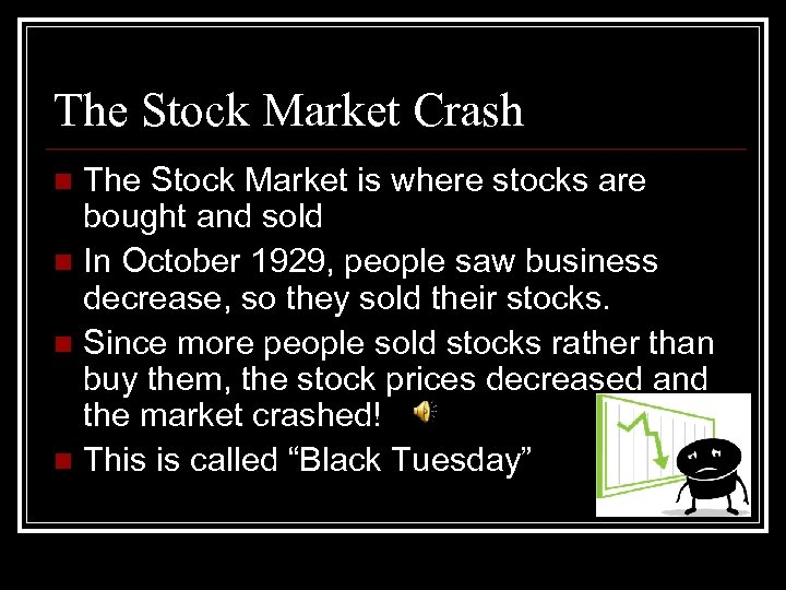 The Stock Market Crash The Stock Market is where stocks are bought and sold