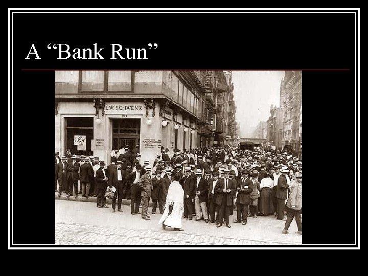 """A """"Bank Run"""""""