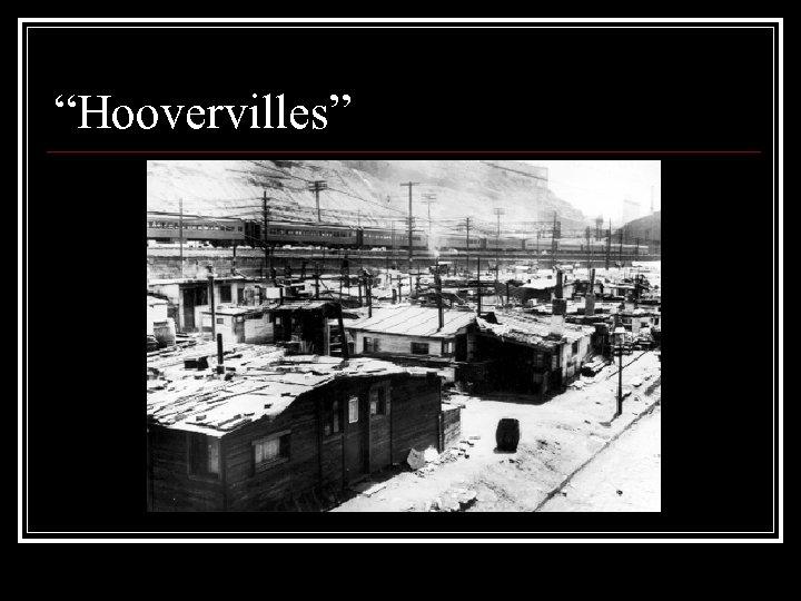 """Hoovervilles"""