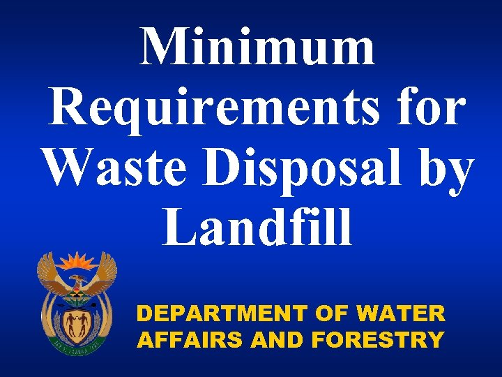 Minimum Requirements for Waste Disposal by Landfill DEPARTMENT OF WATER AFFAIRS AND FORESTRY