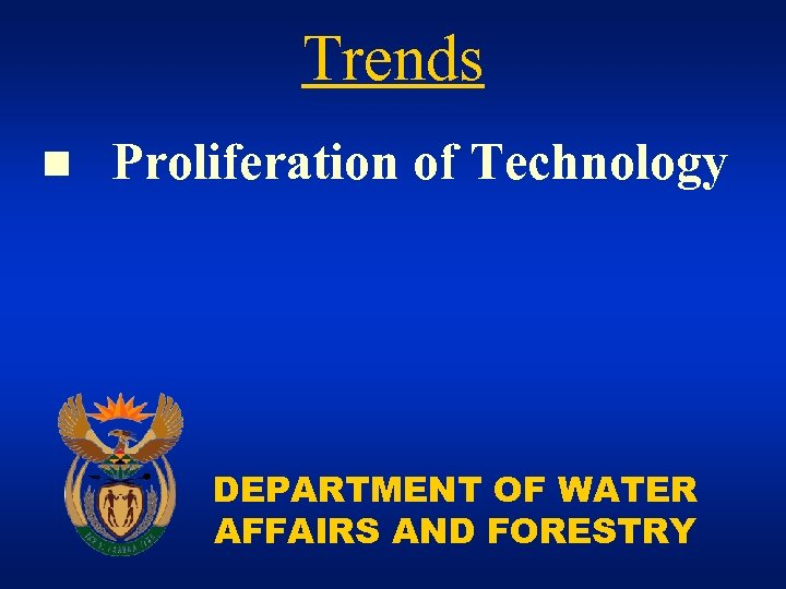 Trends n Proliferation of Technology DEPARTMENT OF WATER AFFAIRS AND FORESTRY
