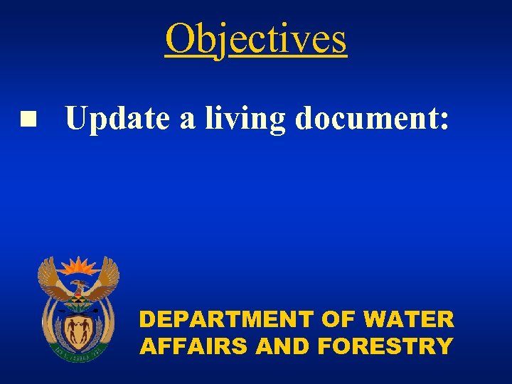 Objectives n Update a living document: DEPARTMENT OF WATER AFFAIRS AND FORESTRY