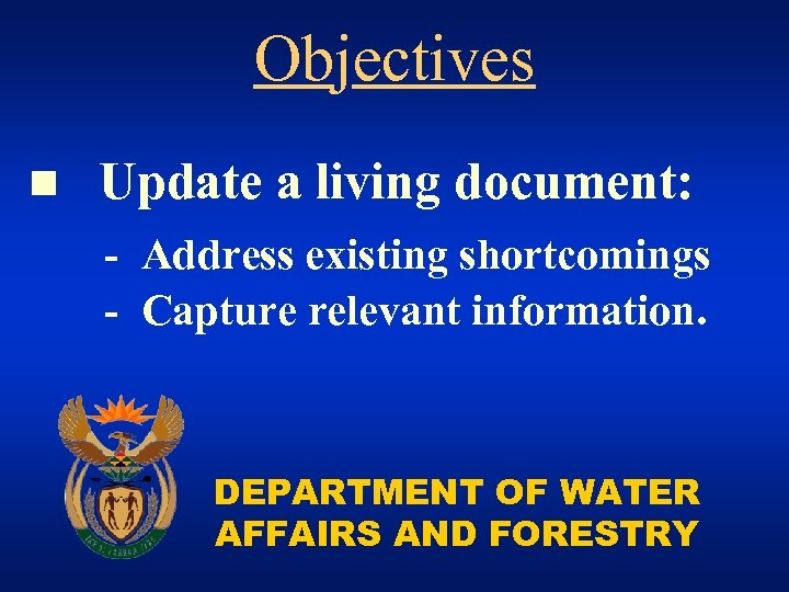 Objectives n Update a living document: - Address existing shortcomings - Capture relevant information.