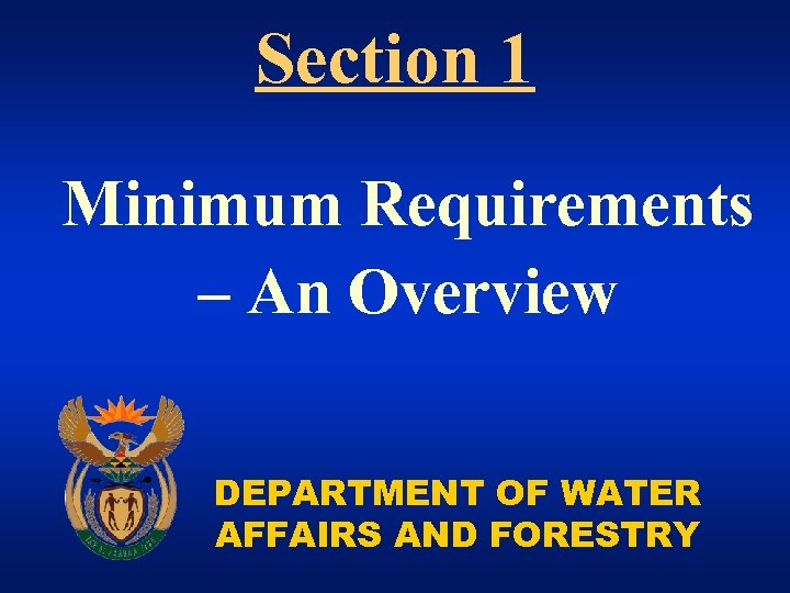 Section 1 Minimum Requirements – An Overview DEPARTMENT OF WATER AFFAIRS AND FORESTRY