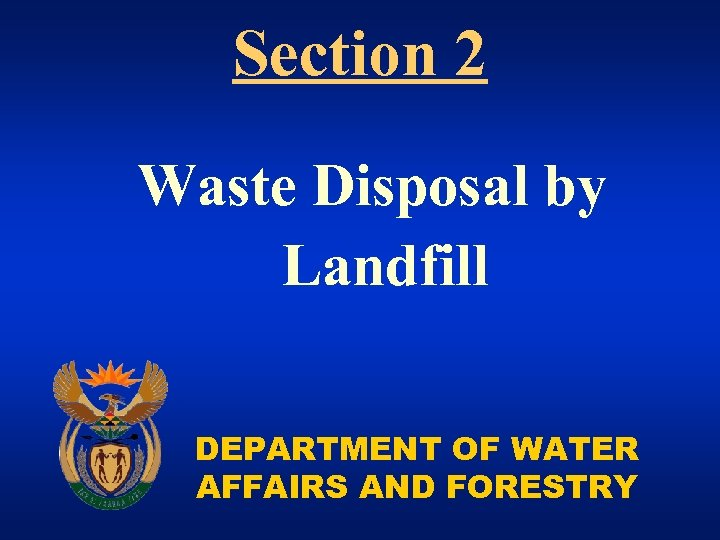 Section 2 Waste Disposal by Landfill DEPARTMENT OF WATER AFFAIRS AND FORESTRY