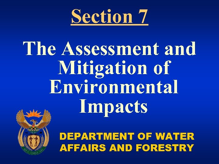 Section 7 The Assessment and Mitigation of Environmental Impacts DEPARTMENT OF WATER AFFAIRS AND