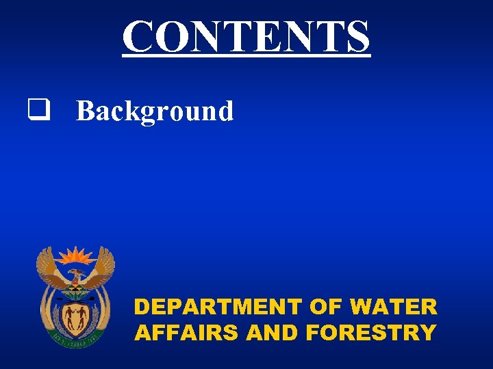CONTENTS q Background DEPARTMENT OF WATER AFFAIRS AND FORESTRY