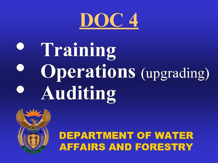 • • • DOC 4 Training Operations (upgrading) Auditing DEPARTMENT OF WATER AFFAIRS