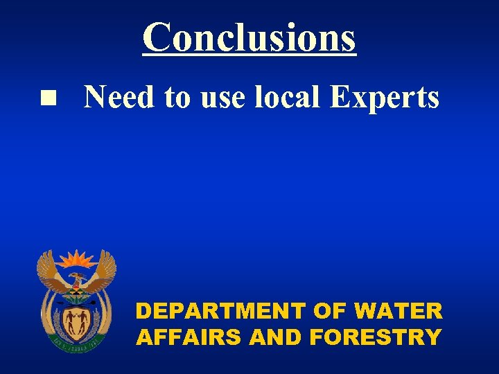 Conclusions n Need to use local Experts DEPARTMENT OF WATER AFFAIRS AND FORESTRY