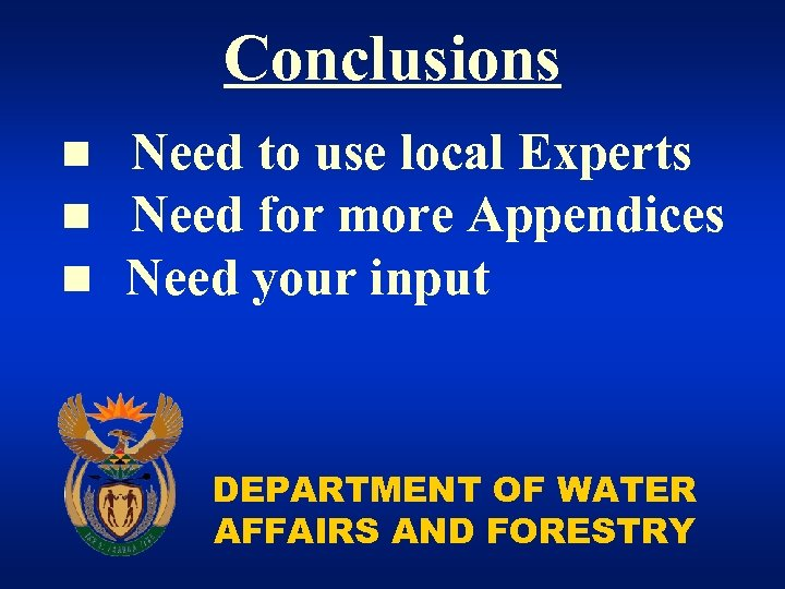 Conclusions n n n Need to use local Experts Need for more Appendices Need