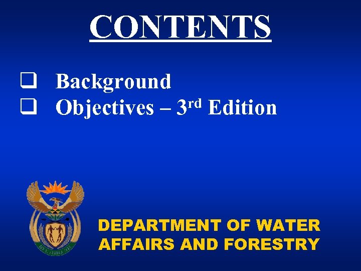 CONTENTS q Background rd Edition q Objectives – 3 DEPARTMENT OF WATER AFFAIRS AND