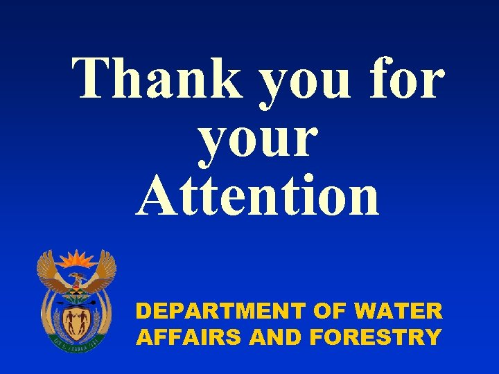 Thank you for your Attention DEPARTMENT OF WATER AFFAIRS AND FORESTRY