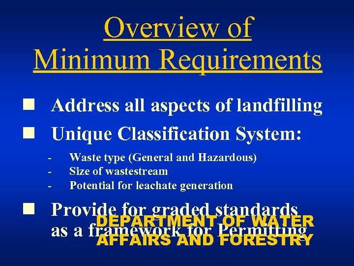 Overview of Minimum Requirements n Address all aspects of landfilling n Unique Classification System: