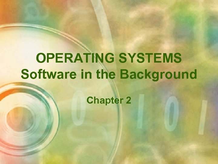 OPERATING SYSTEMS Software in the Background Chapter 2