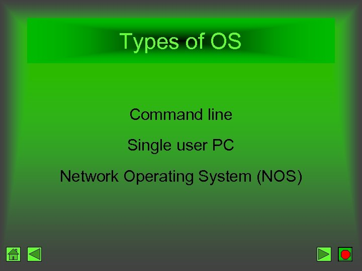 Types of OS Command line Single user PC Network Operating System (NOS)