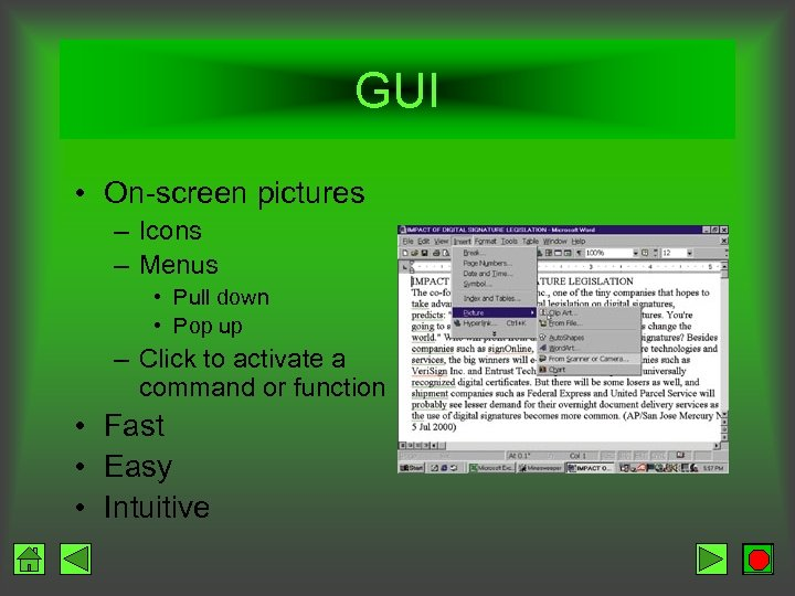 GUI • On-screen pictures – Icons – Menus • Pull down • Pop up