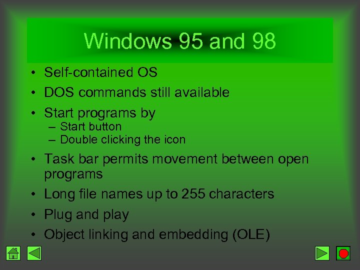 Windows 95 and 98 • Self-contained OS • DOS commands still available • Start