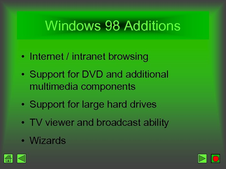 Windows 98 Additions • Internet / intranet browsing • Support for DVD and additional