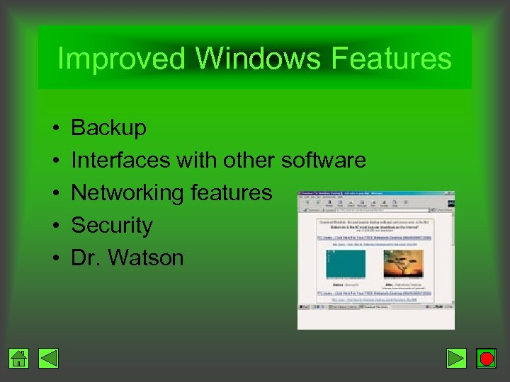 Improved Windows Features • • • Backup Interfaces with other software Networking features Security