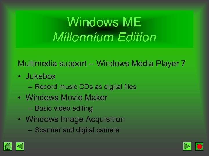 Windows ME Millennium Edition Multimedia support -- Windows Media Player 7 • Jukebox –