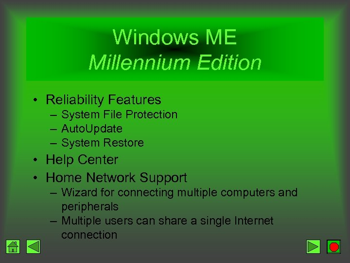 Windows ME Millennium Edition • Reliability Features – System File Protection – Auto. Update